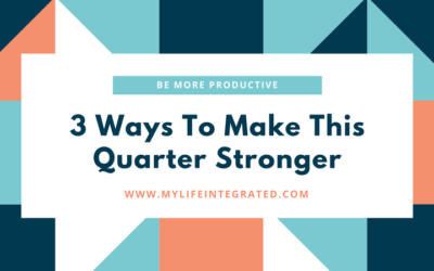 3 Ways To Make This Quarter Stronger