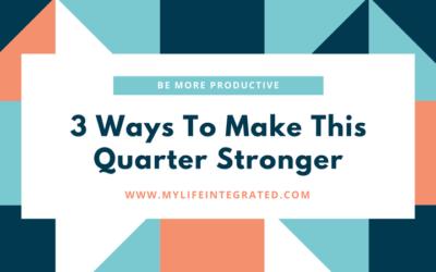 3 Ways To Make This Quarter Stronger